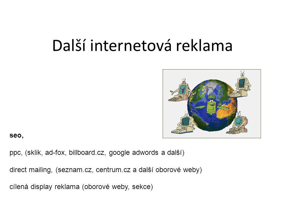 Další internetová reklama seo, ppc, (sklik, ad-fox, billboard.cz, google adwords a další) direct mailing, (seznam.cz, centrum.cz a další oborové weby) cílená display reklama (oborové weby, sekce)