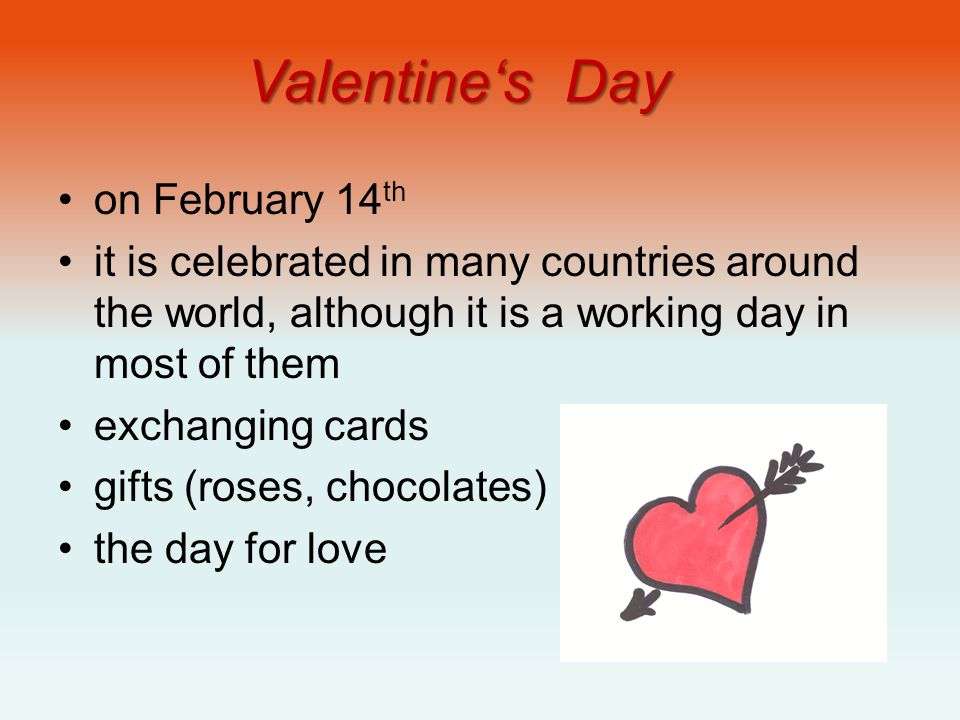Valentine's Day on February 14 th it is celebrated in many countries around the world, although it is a working day in most of them exchanging cards g