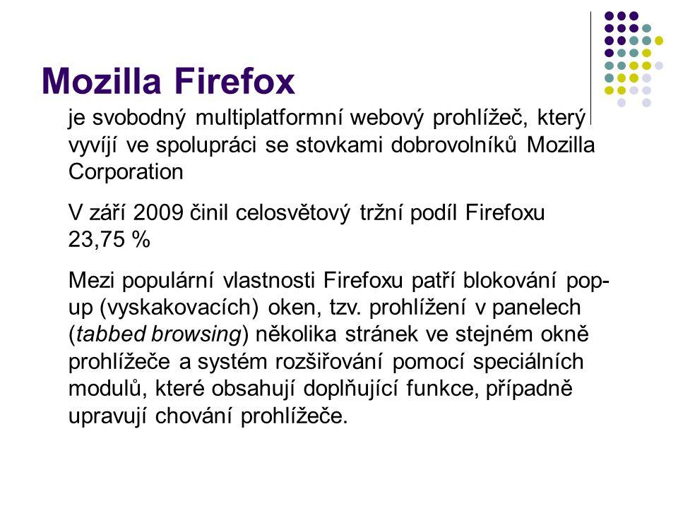 Mozilla Firefox je svobodný multiplatformní webový prohlížeč, který vyvíjí ve spolupráci se stovkami dobrovolníků Mozilla Corporation V září 2009 činil celosvětový tržní podíl Firefoxu 23,75 % Mezi populární vlastnosti Firefoxu patří blokování pop- up (vyskakovacích) oken, tzv.