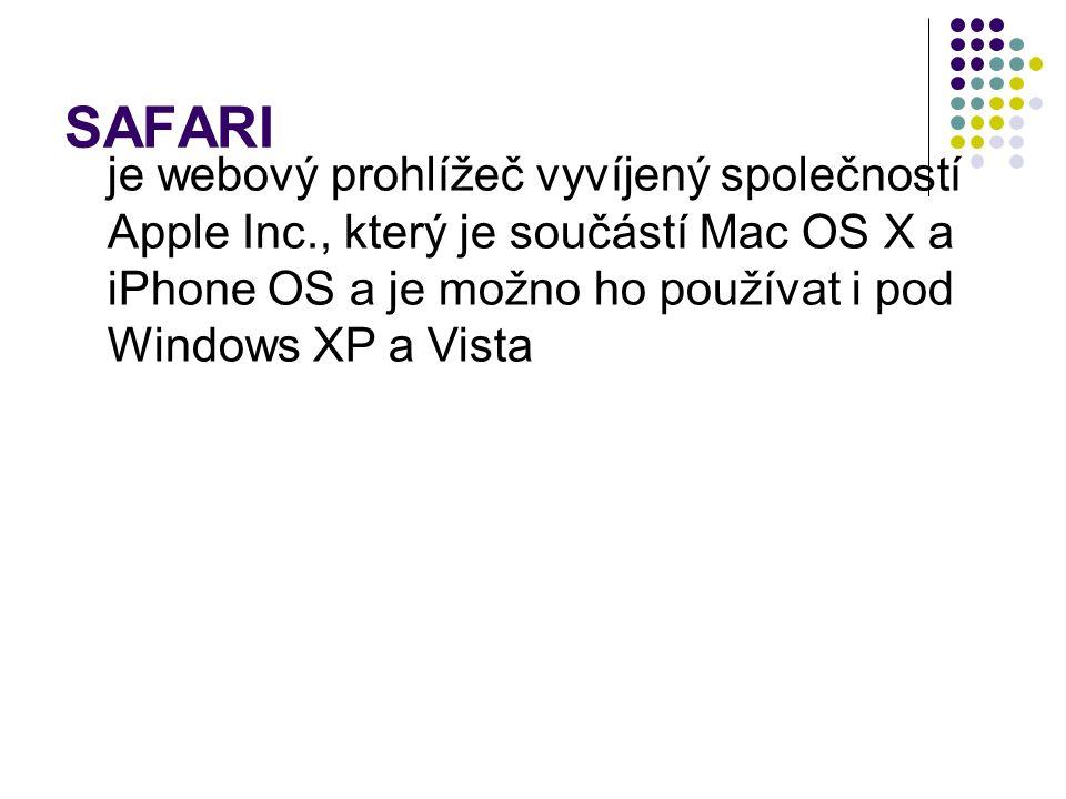 SAFARI je webový prohlížeč vyvíjený společností Apple Inc., který je součástí Mac OS X a iPhone OS a je možno ho používat i pod Windows XP a Vista