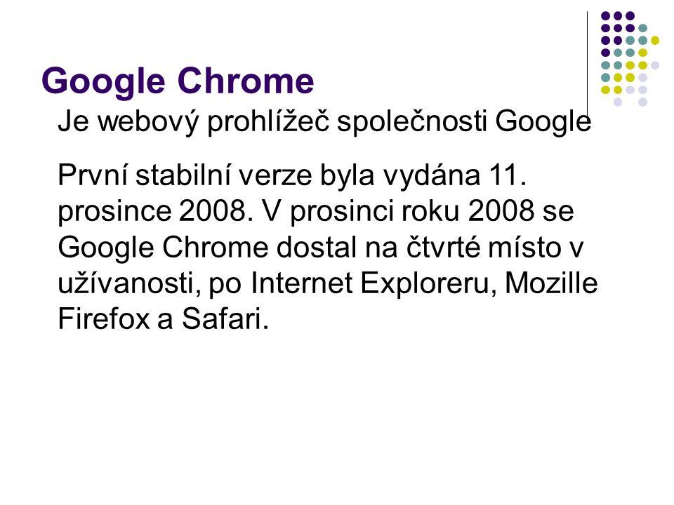 Google Chrome Je webový prohlížeč společnosti Google První stabilní verze byla vydána 11.