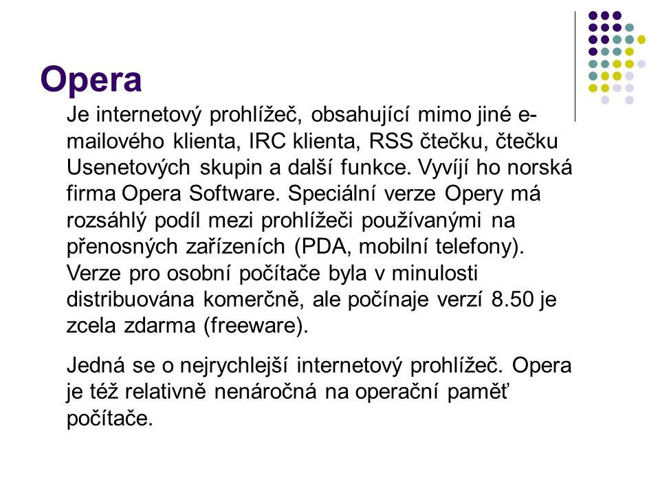 Opera Je internetový prohlížeč, obsahující mimo jiné e- mailového klienta, IRC klienta, RSS čtečku, čtečku Usenetových skupin a další funkce.