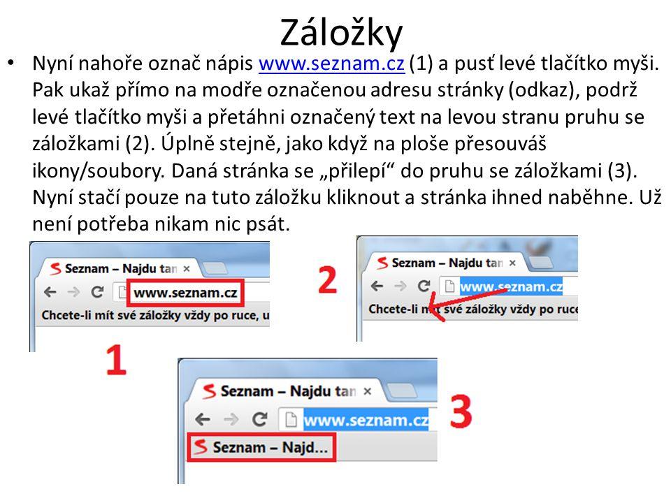 Záložky Nyní nahoře označ nápis www.seznam.cz (1) a pusť levé tlačítko myši. Pak ukaž přímo na modře označenou adresu stránky (odkaz), podrž levé tlač