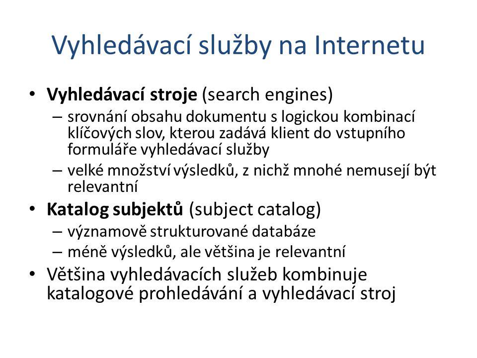 Vyhledávací služby na Internetu Vyhledávací stroje (search engines) – srovnání obsahu dokumentu s logickou kombinací klíčových slov, kterou zadává kli