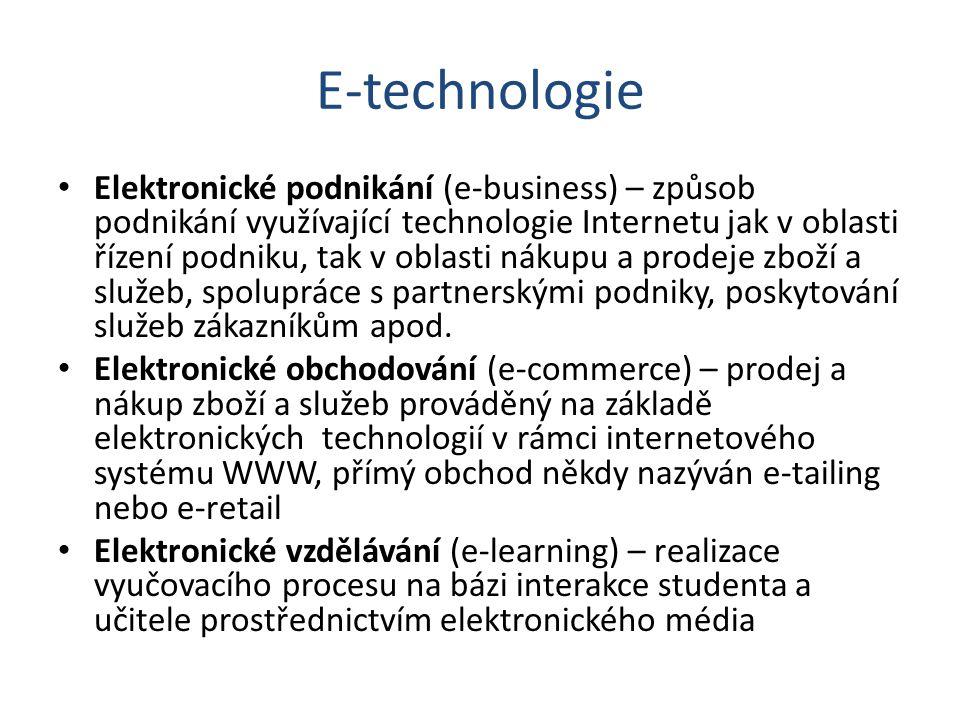 E-technologie Elektronické podnikání (e-business) – způsob podnikání využívající technologie Internetu jak v oblasti řízení podniku, tak v oblasti nák