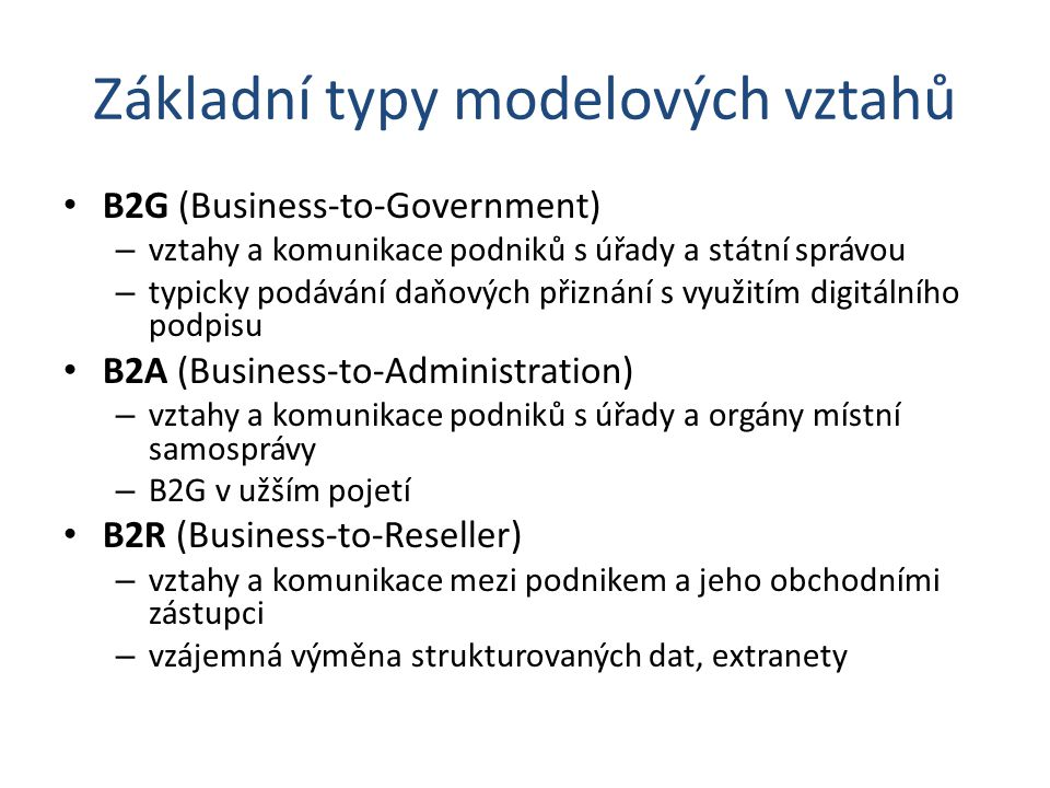 Základní typy modelových vztahů B2G (Business-to-Government) – vztahy a komunikace podniků s úřady a státní správou – typicky podávání daňových přizná