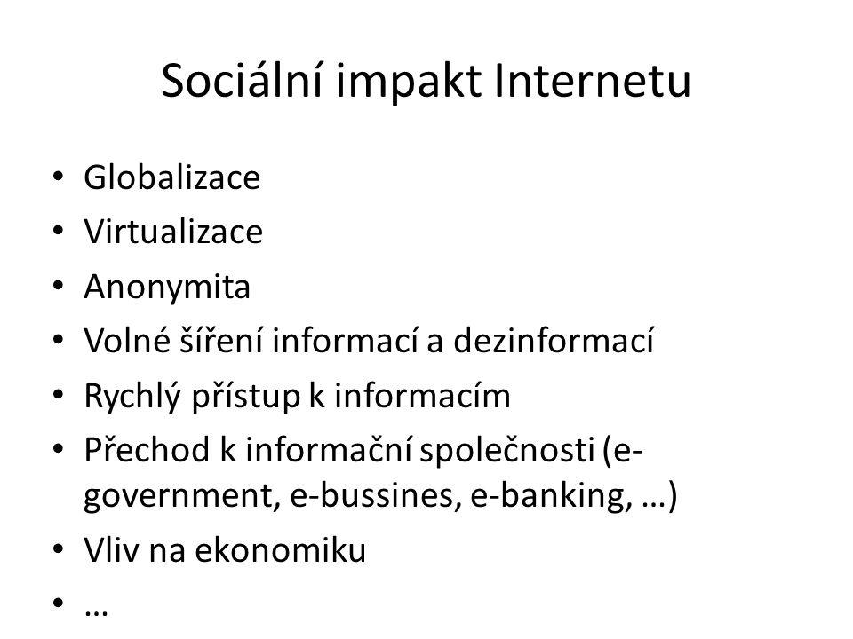 Sociální impakt Internetu Globalizace Virtualizace Anonymita Volné šíření informací a dezinformací Rychlý přístup k informacím Přechod k informační sp