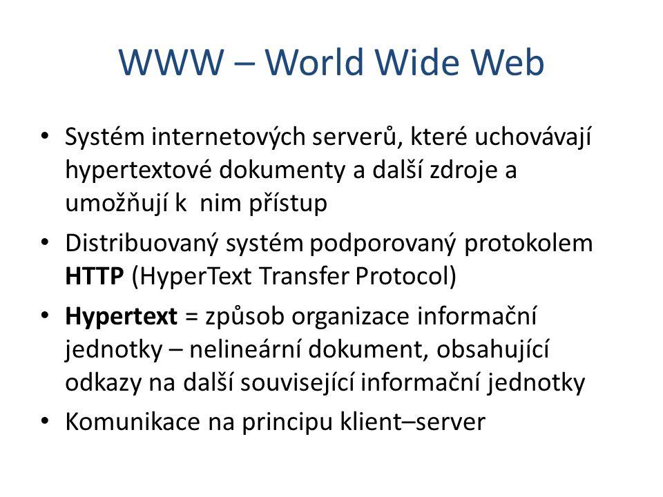 Internet x WWW Nejsou synonyma, přestože se tak používají Internet – celosvětová síťová struktura počítačů uzpůsobených k vzájemnému přenosu dat a tudíž k výměně informací WWW – podsystém Internetu, soustava dokumentů navzájem propojených odkazy a spolupracujících pomocí protokolu HTTP Internet existuje nezávisle na WWW, ale WWW by bez Internetu existovat nemohlo Vznik WWW v roce 1989 jako prostředek komunikace mezi odlehlými pracovišti (Tim Berners-Lee, CERN) WWW systém je tvořen webovými stránkami Populární díky jednoduchosti jazyka HTML
