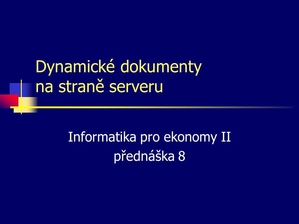 Dynamické dokumenty na straně serveru Informatika pro ekonomy II přednáška 8