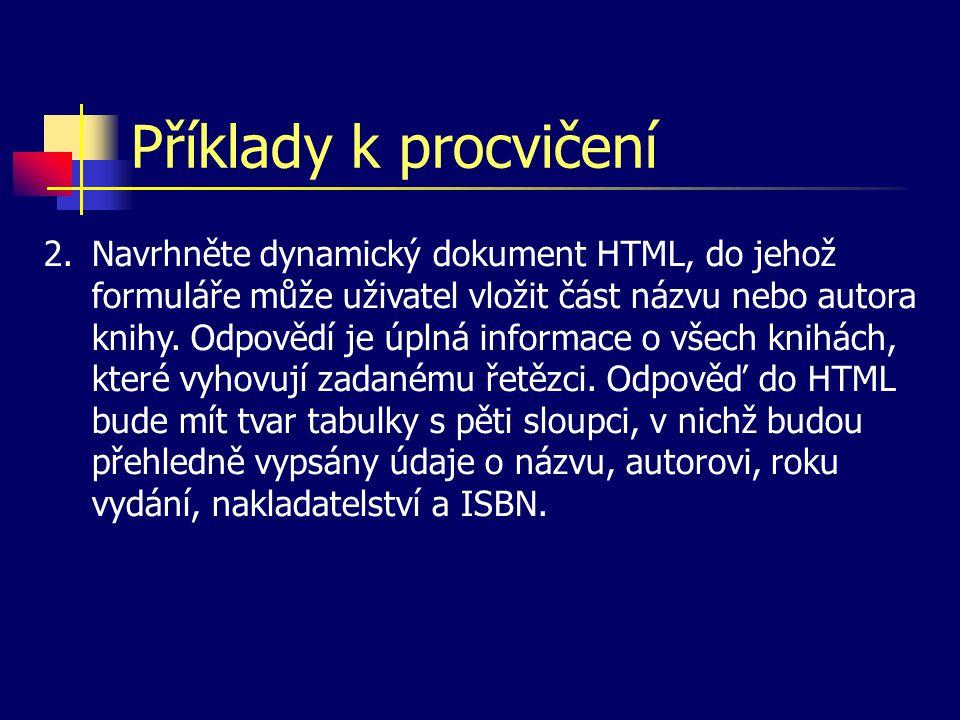 Příklady k procvičení 2.Navrhněte dynamický dokument HTML, do jehož formuláře může uživatel vložit část názvu nebo autora knihy.