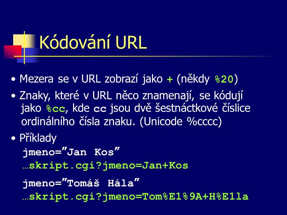 Kódování URL Mezera se v URL zobrazí jako + (někdy %20 ) Znaky, které v URL něco znamenají, se kódují jako %cc, kde cc jsou dvě šestnáctkové číslice ordinálního čísla znaku.