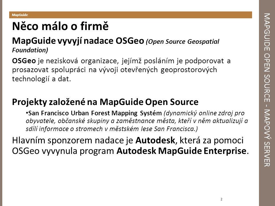 MAPGUIDE OPEN SOURCE - MAPOVÝ SERVER MapGuide Něco málo o firmě MapGuide vyvyjí nadace OSGeo (Open Source Geospatial Foundation) OSGeo je nezisková or