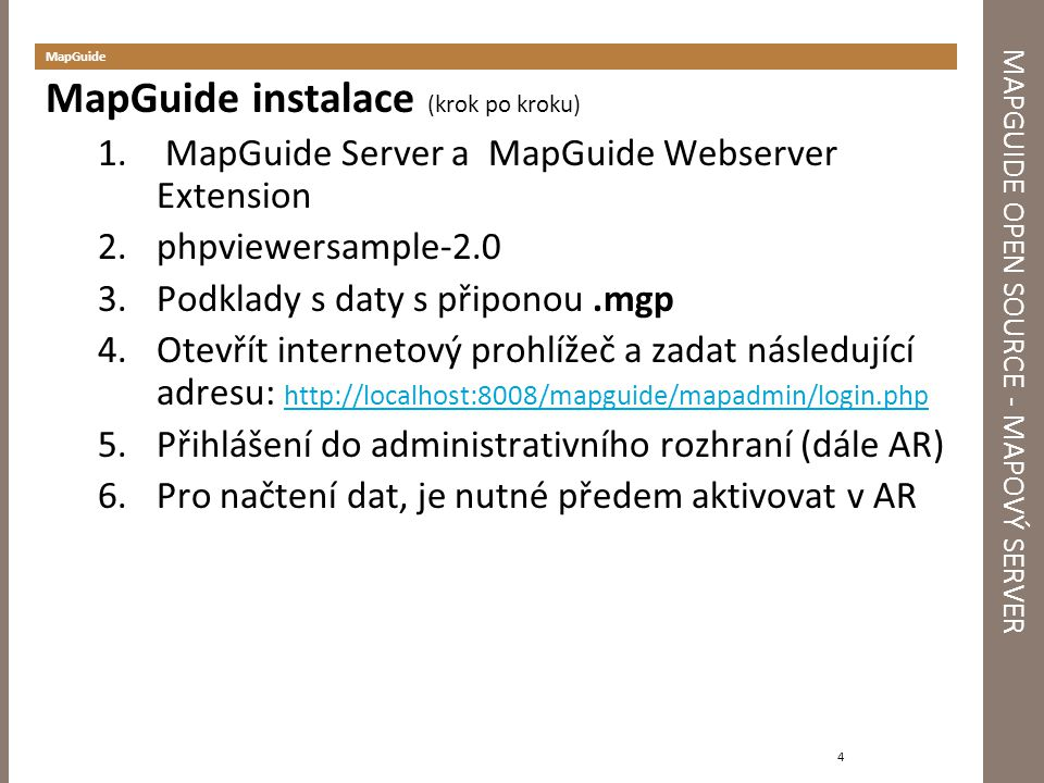 MAPGUIDE OPEN SOURCE - MAPOVÝ SERVER MapGuide MapGuide instalace (krok po kroku) 1. MapGuide Server a MapGuide Webserver Extension 2.phpviewersample-2