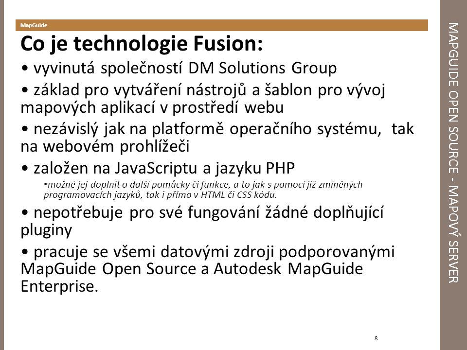 MAPGUIDE OPEN SOURCE - MAPOVÝ SERVER MapGuide 8 Co je technologie Fusion: vyvinutá společností DM Solutions Group základ pro vytváření nástrojů a šabl