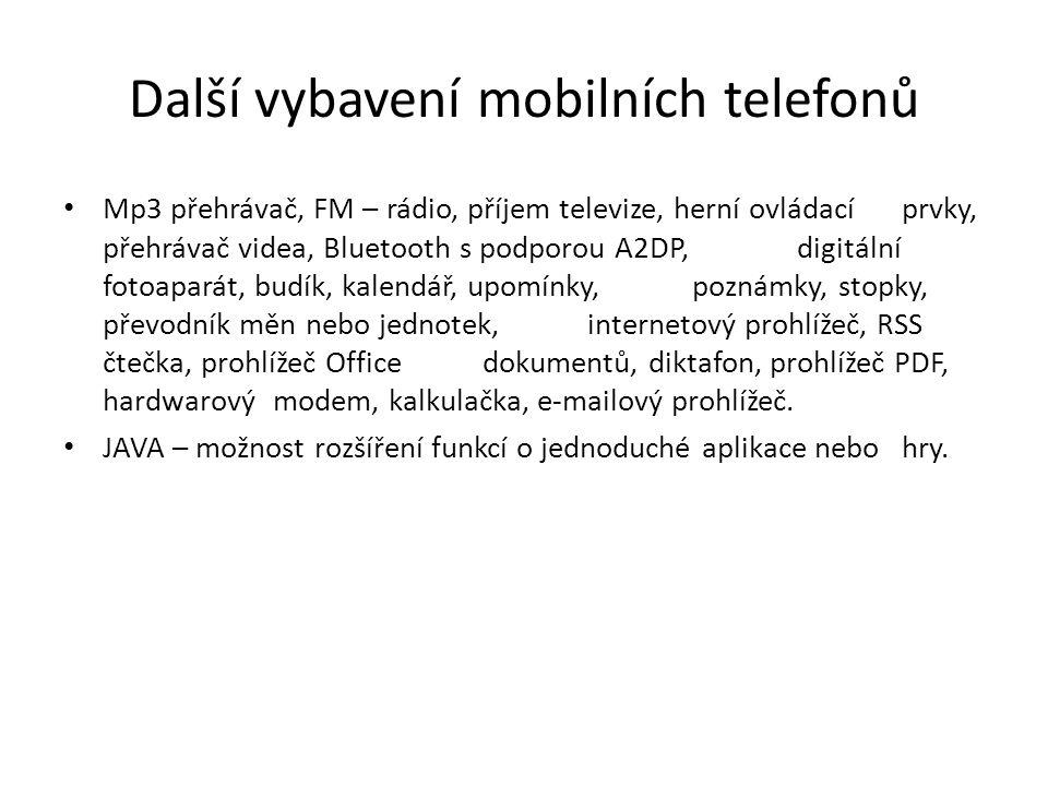 Další vybavení mobilních telefonů Mp3 přehrávač, FM – rádio, příjem televize, herní ovládací prvky, přehrávač videa, Bluetooth s podporou A2DP, digitá