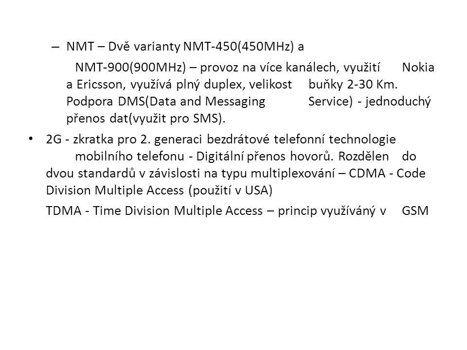 – NMT – Dvě varianty NMT-450(450MHz) a NMT-900(900MHz) – provoz na více kanálech, využití Nokia a Ericsson, využívá plný duplex, velikost buňky 2-30 K