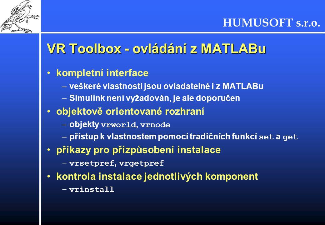 HUMUSOFT s.r.o. VR Toolbox - ovládání z MATLABu kompletní interface –veškeré vlastnosti jsou ovladatelné i z MATLABu –Simulink není vyžadován, je ale