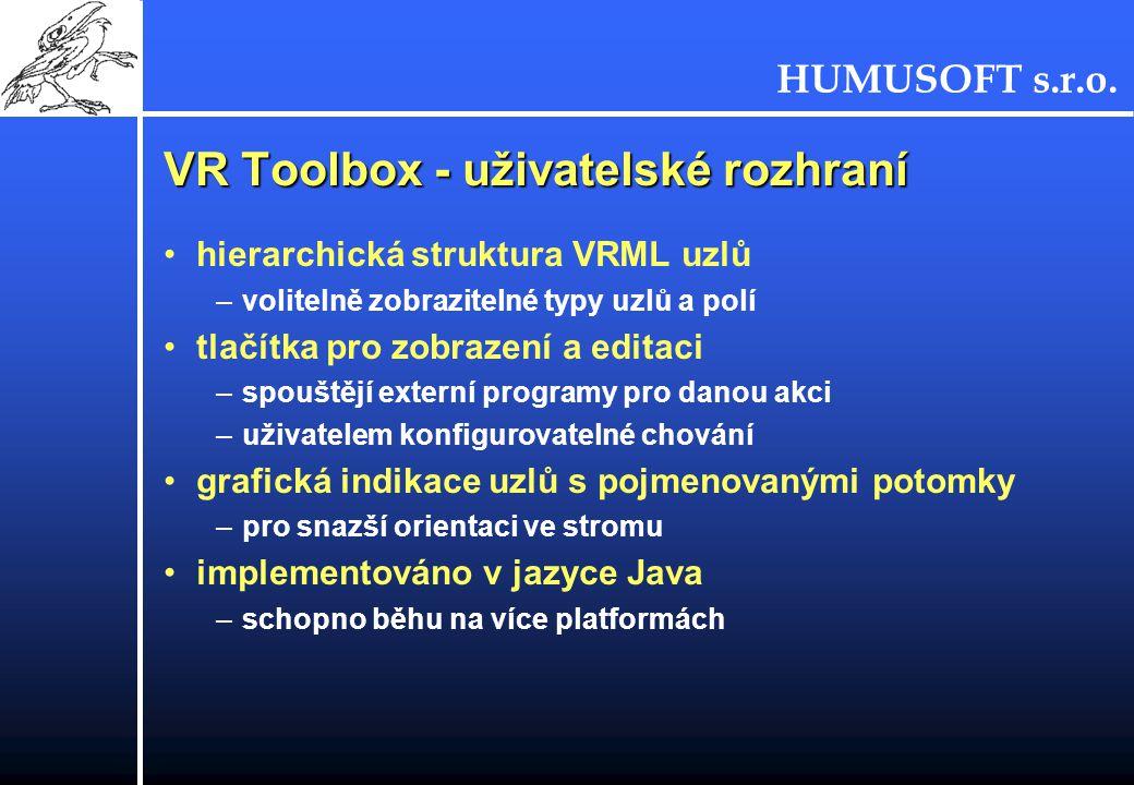 HUMUSOFT s.r.o. VR Toolbox - uživatelské rozhraní hierarchická struktura VRML uzlů –volitelně zobrazitelné typy uzlů a polí tlačítka pro zobrazení a e
