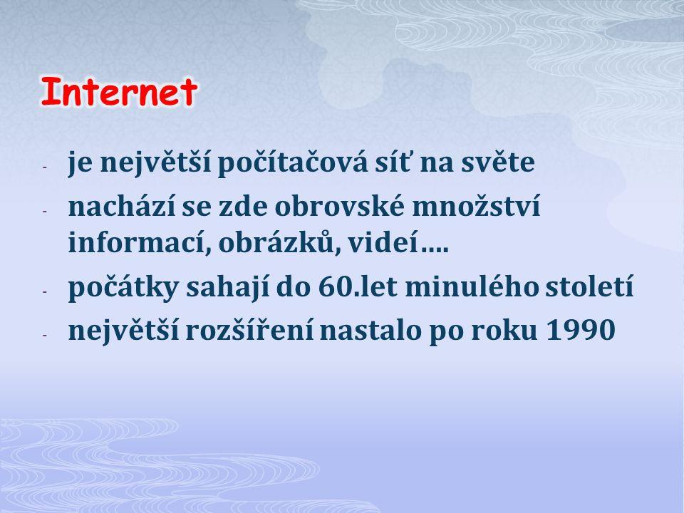 - je největší počítačová síť na světe - nachází se zde obrovské množství informací, obrázků, videí….