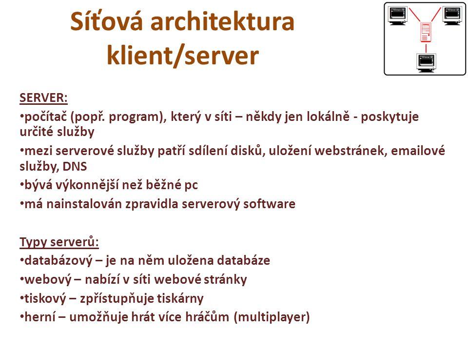 Síťová architektura klient/server SERVER: počítač (popř. program), který v síti – někdy jen lokálně - poskytuje určité služby mezi serverové služby pa