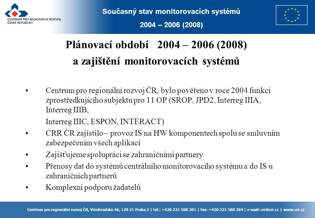 Současný stav monitorovacích systémů 2004 – 2006 (2008) Centrum pro regionální rozvoj ČR, Vinohradská 46, 120 21 Praha 2 | tel.: +420 221 580 201 | fa