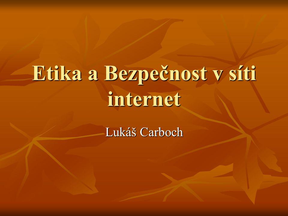 Etika a Bezpečnost v síti internet Lukáš Carboch