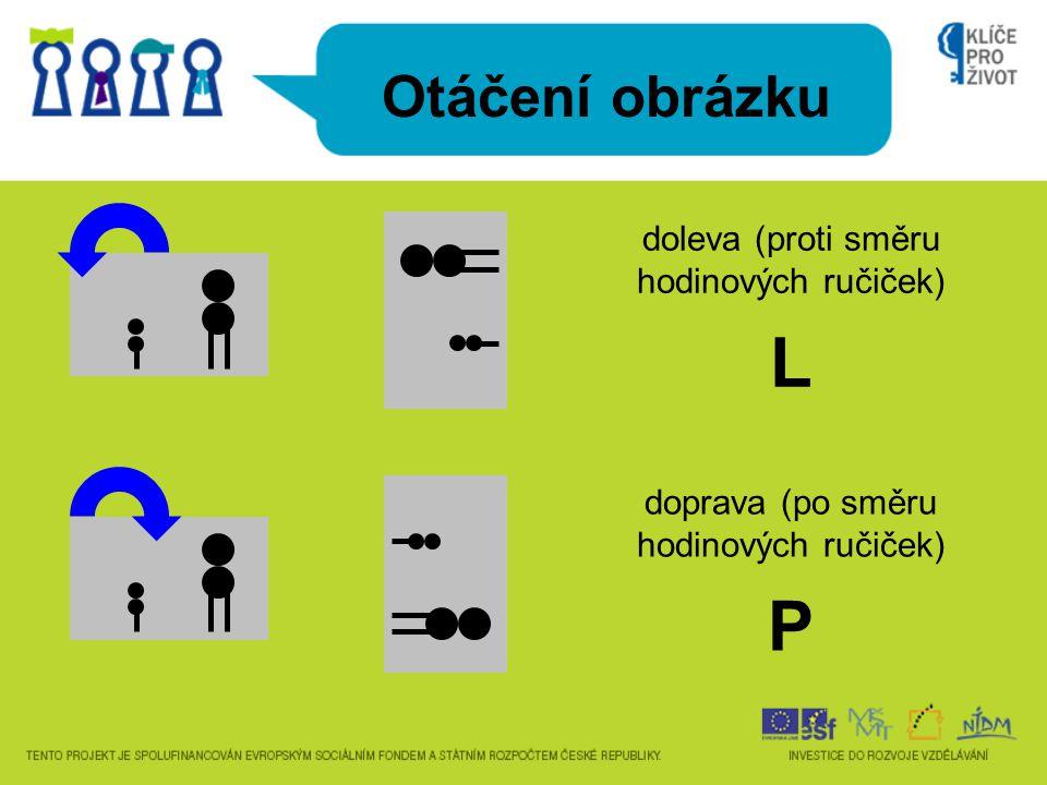 Otáčení obrázku doleva (proti směru hodinových ručiček) L doprava (po směru hodinových ručiček) P