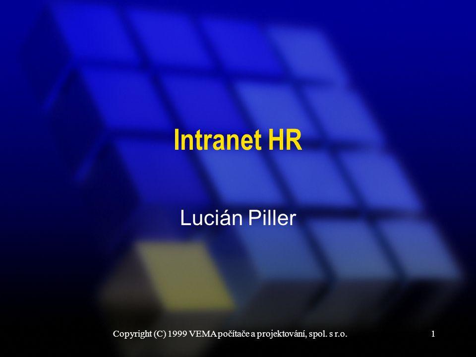 Copyright (C) 1999 VEMA počítače a projektování, spol. s r.o.1 Lucián Piller Intranet HR