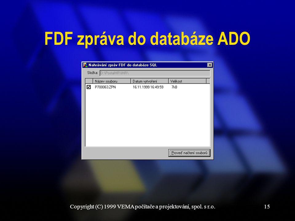 Copyright (C) 1999 VEMA počítače a projektování, spol. s r.o.15 FDF zpráva do databáze ADO