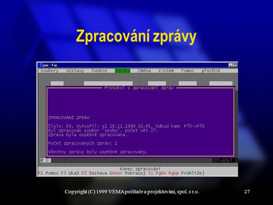 Copyright (C) 1999 VEMA počítače a projektování, spol. s r.o.27 Zpracování zprávy