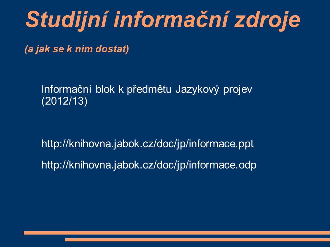 Studijní informační zdroje (a jak se k nim dostat) Informační blok k předmětu Jazykový projev (2012/13) http://knihovna.jabok.cz/doc/jp/informace.ppt http://knihovna.jabok.cz/doc/jp/informace.odp