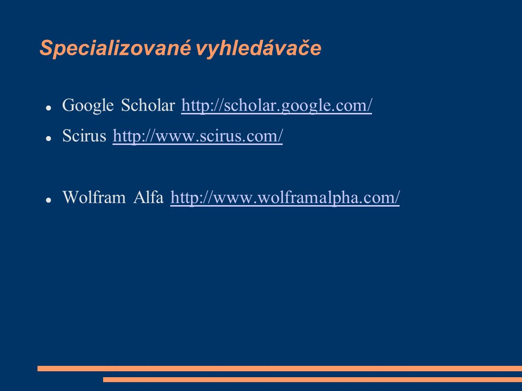 Specializované vyhledávače Google Scholar http://scholar.google.com/http://scholar.google.com/ Scirus http://www.scirus.com/http://www.scirus.com/ Wolfram Alfa http://www.wolframalpha.com/http://www.wolframalpha.com/