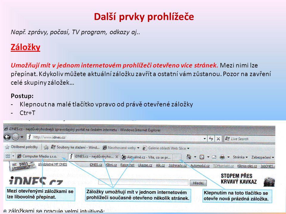 13 Další prvky prohlížeče Např. zprávy, počasí, TV program, odkazy aj.. Záložky Umožňují mít v jednom internetovém prohlížeči otevřeno více stránek. M