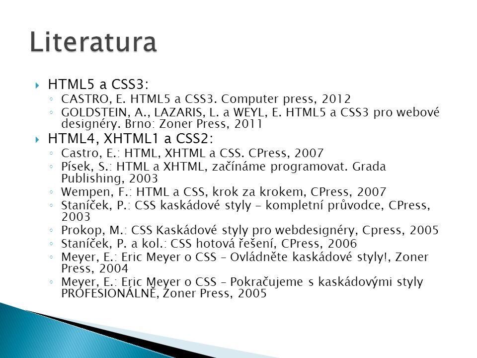  HTML5 a CSS3: ◦ CASTRO, E. HTML5 a CSS3. Computer press, 2012 ◦ GOLDSTEIN, A., LAZARIS, L.