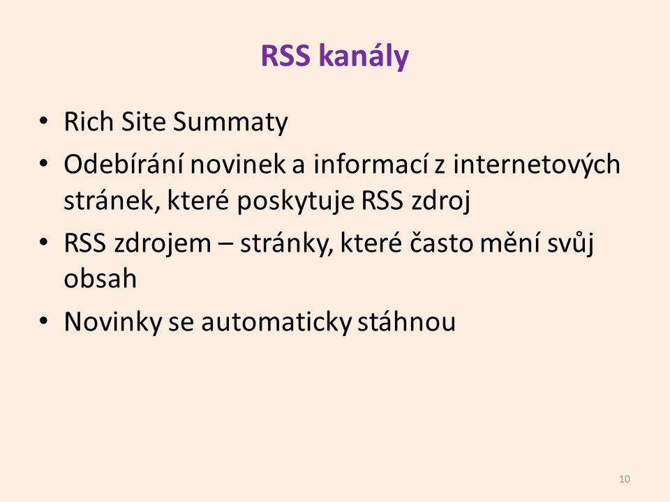 RSS kanály Rich Site Summaty Odebírání novinek a informací z internetových stránek, které poskytuje RSS zdroj RSS zdrojem – stránky, které často mění svůj obsah Novinky se automaticky stáhnou 10