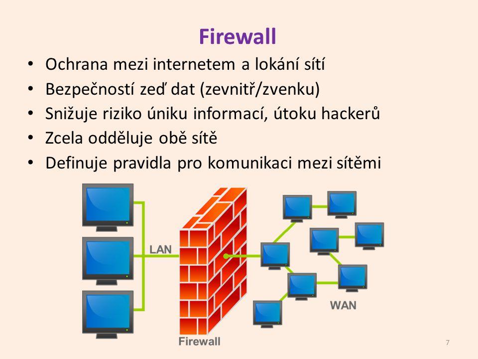 Firewall Ochrana mezi internetem a lokání sítí Bezpečností zeď dat (zevnitř/zvenku) Snižuje riziko úniku informací, útoku hackerů Zcela odděluje obě sítě Definuje pravidla pro komunikaci mezi sítěmi 7