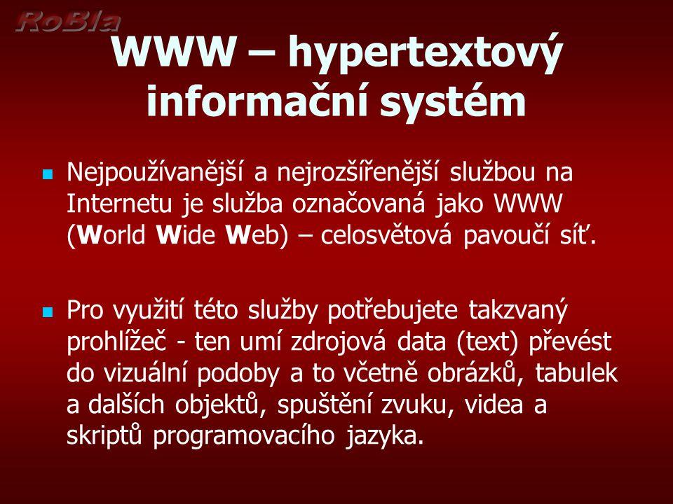 WWW – hypertextový informační systém Nejpoužívanější a nejrozšířenější službou na Internetu je služba označovaná jako WWW (World Wide Web) – celosvěto