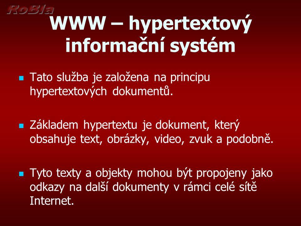 WWW – hypertextový informační systém Tato služba je založena na principu hypertextových dokumentů. Základem hypertextu je dokument, který obsahuje tex
