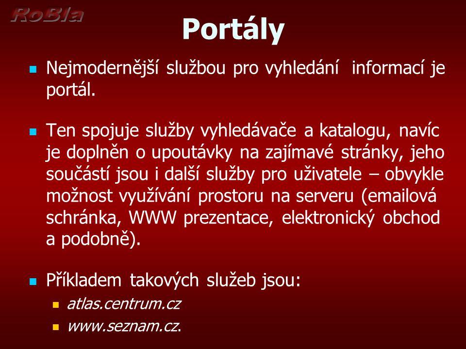 Portály Nejmodernější službou pro vyhledání informací je portál. Ten spojuje služby vyhledávače a katalogu, navíc je doplněn o upoutávky na zajímavé s