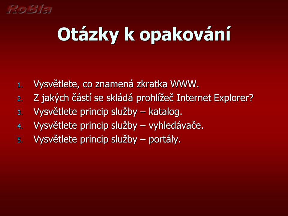 Otázky k opakování 1. Vysvětlete, co znamená zkratka WWW. 2. Z jakých částí se skládá prohlížeč Internet Explorer? 3. Vysvětlete princip služby – kata