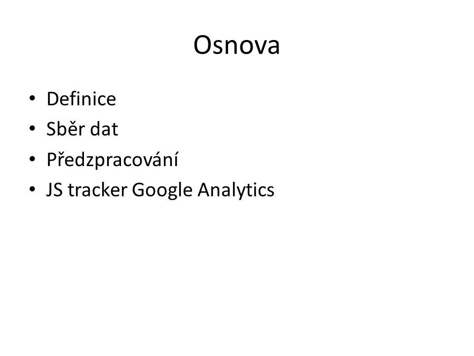 Osnova Definice Sběr dat Předzpracování JS tracker Google Analytics