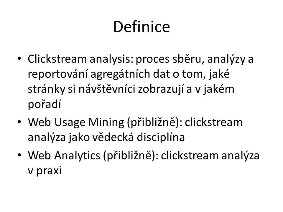 Cíle clickstream analýzy Úlohy clickstream analýzy se obvykle rozdělují na: Analýzu provozu (traffic analysis) – Cesty návštěvníků po webu – Důraz na typické chování návštěvníků E-Commerce analýzu – Určení efektivity prodeje – Důraz na referrery (odkud návštěvník přišel?) a konverze (koupil něco?)