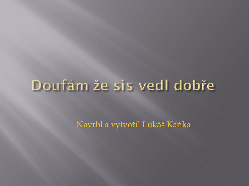 Navrhl a vytvořil Lukáš Kaňka
