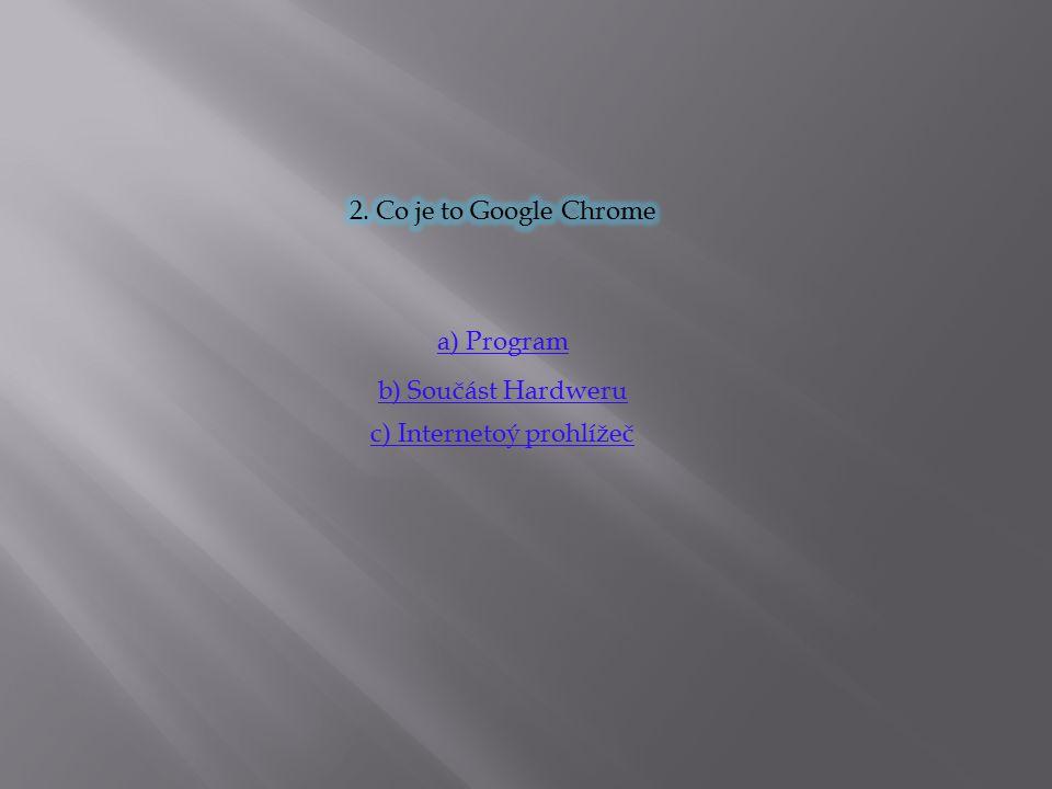 a) Program b) Součást Hardweru c) Internetoý prohlížeč