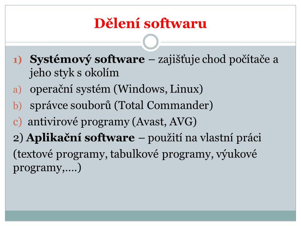 Dělení softwaru 1) Systémový software – zajišťuje chod počítače a jeho styk s okolím a) operační systém (Windows, Linux) b) správce souborů (Total Com