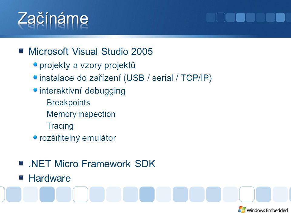 Microsoft Visual Studio 2005 projekty a vzory projektů instalace do zařízení (USB / serial / TCP/IP) interaktivní debugging Breakpoints Memory inspection Tracing rozšiřitelný emulátor.NET Micro Framework SDK Hardware