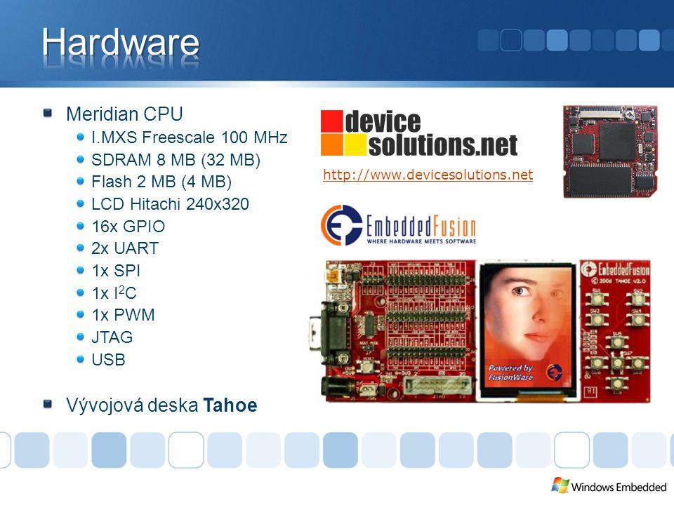 Meridian CPU I.MXS Freescale 100 MHz SDRAM 8 MB (32 MB) Flash 2 MB (4 MB) LCD Hitachi 240x320 16x GPIO 2x UART 1x SPI 1x I 2 C 1x PWM JTAG USB Vývojová deska Tahoe http://www.devicesolutions.net