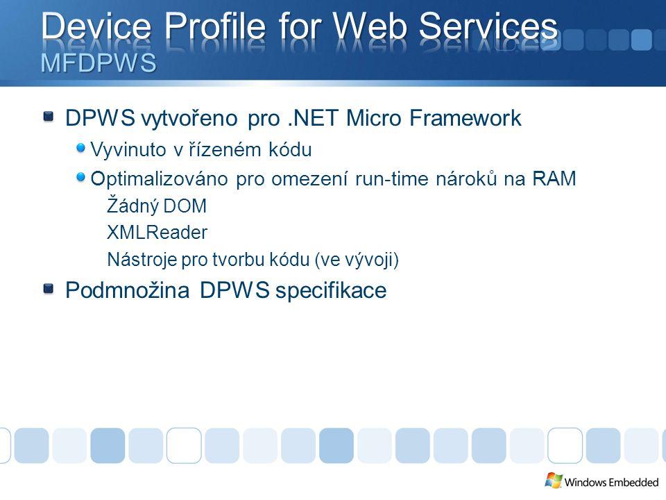 DPWS vytvořeno pro.NET Micro Framework Vyvinuto v řízeném kódu Optimalizováno pro omezení run-time nároků na RAM Žádný DOM XMLReader Nástroje pro tvorbu kódu (ve vývoji) Podmnožina DPWS specifikace
