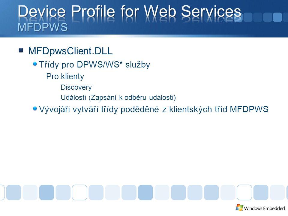 MFDpwsClient.DLL Třídy pro DPWS/WS* služby Pro klienty Discovery Události (Zapsání k odběru události) Vývojáři vytváří třídy poděděné z klientských tříd MFDPWS