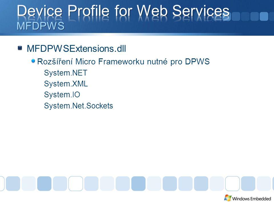 MFDPWSExtensions.dll Rozšíření Micro Frameworku nutné pro DPWS System.NET System.XML System.IO System.Net.Sockets